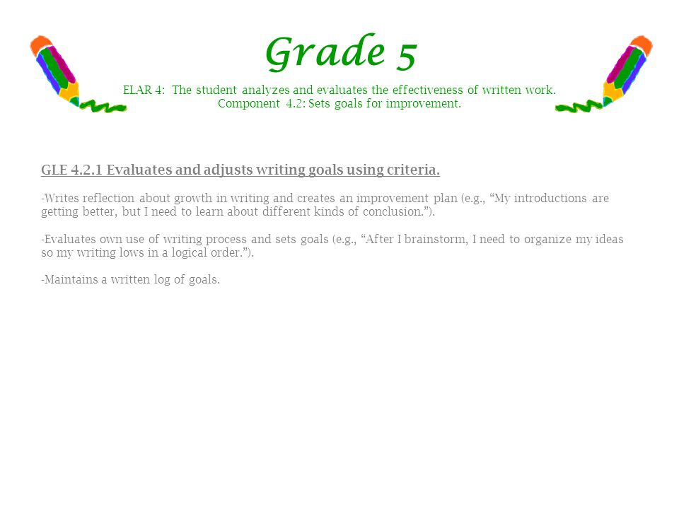 Grade 5 GLE 4.2.1 Evaluates and adjusts writing goals using criteria.