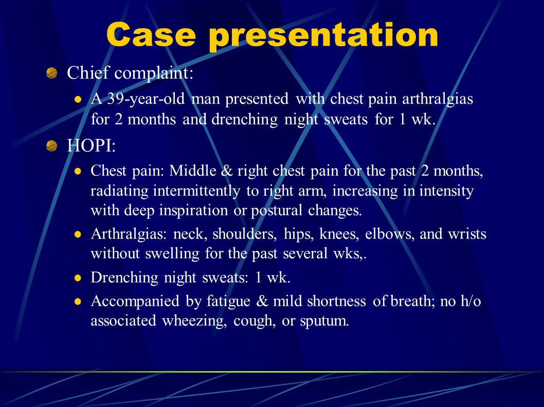 Case presentation Chief complaint: A 39-year-old man presented with chest pain arthralgias for 2 months and drenching night sweats for 1 wk.