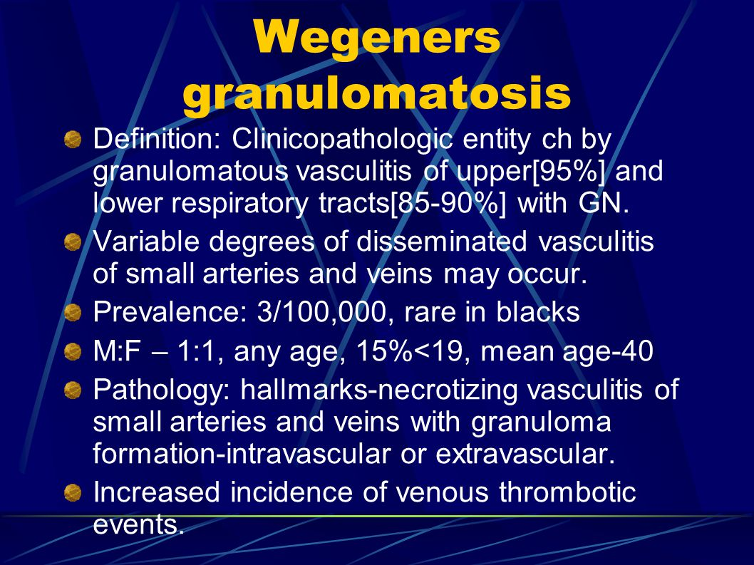 Wegeners granulomatosis Definition: Clinicopathologic entity ch by granulomatous vasculitis of upper[95%] and lower respiratory tracts[85-90%] with GN.