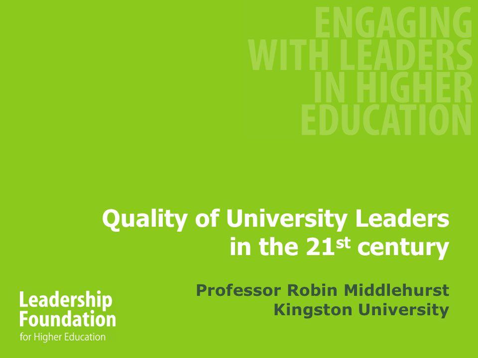 Quality of University Leaders in the 21 st century Professor Robin Middlehurst Kingston University