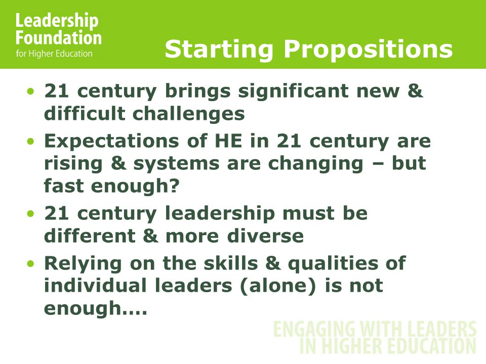 Starting Propositions 21 century brings significant new & difficult challenges Expectations of HE in 21 century are rising & systems are changing – but fast enough.