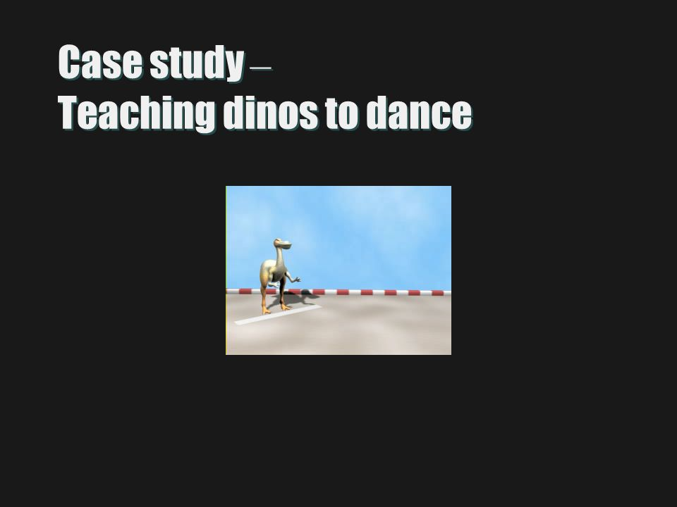 Case study – Teaching dinos to dance