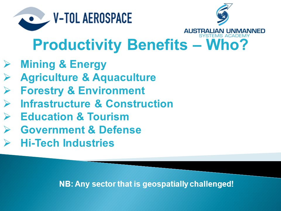 Productivity Benefits – Who?  Mining & Energy  Agriculture & Aquaculture  Forestry & Environment  Infrastructure & Construction  Education & Tour
