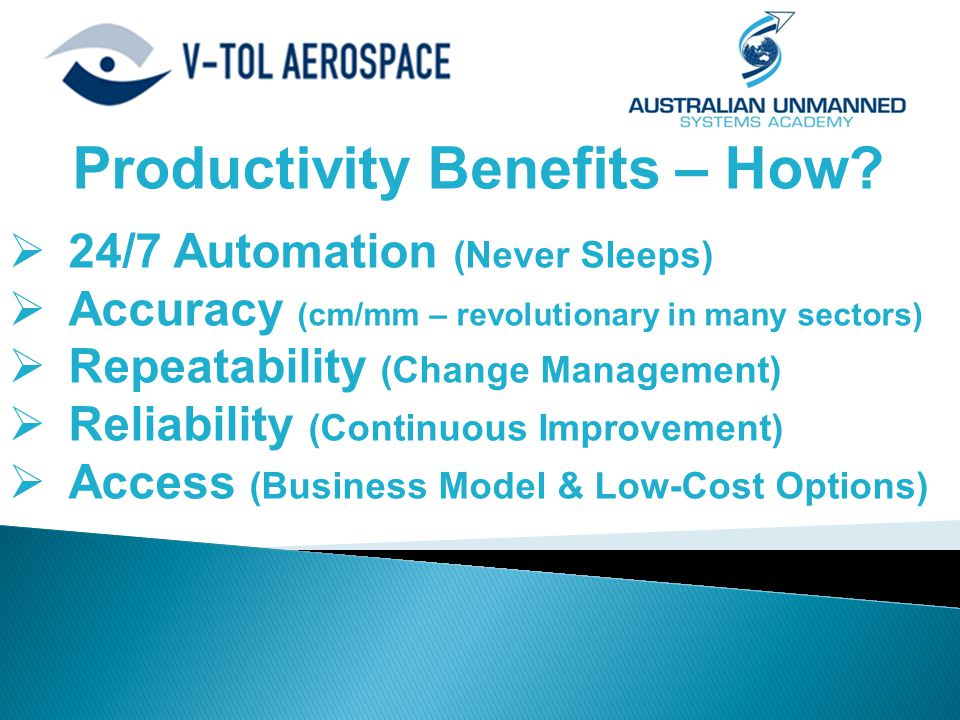 Productivity Benefits – How?  24/7 Automation (Never Sleeps)  Accuracy (cm/mm – revolutionary in many sectors)  Repeatability (Change Management) 