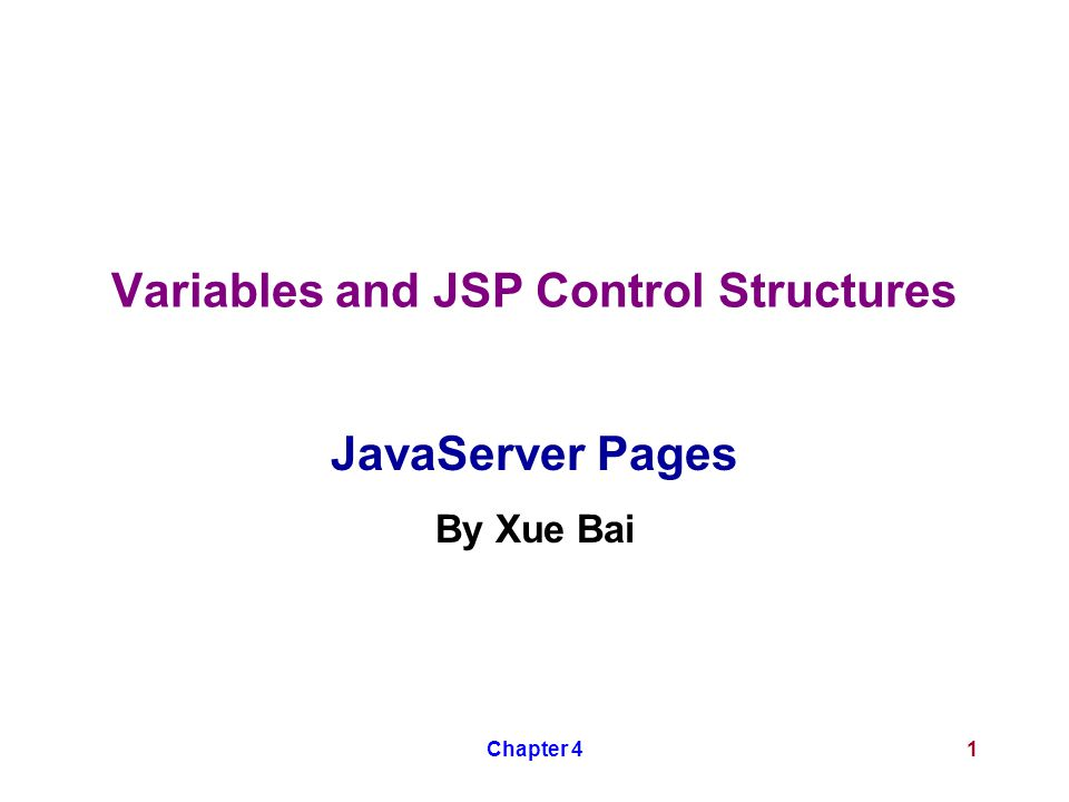 Chapter 41 Variables and JSP Control Structures JavaServer Pages By Xue Bai