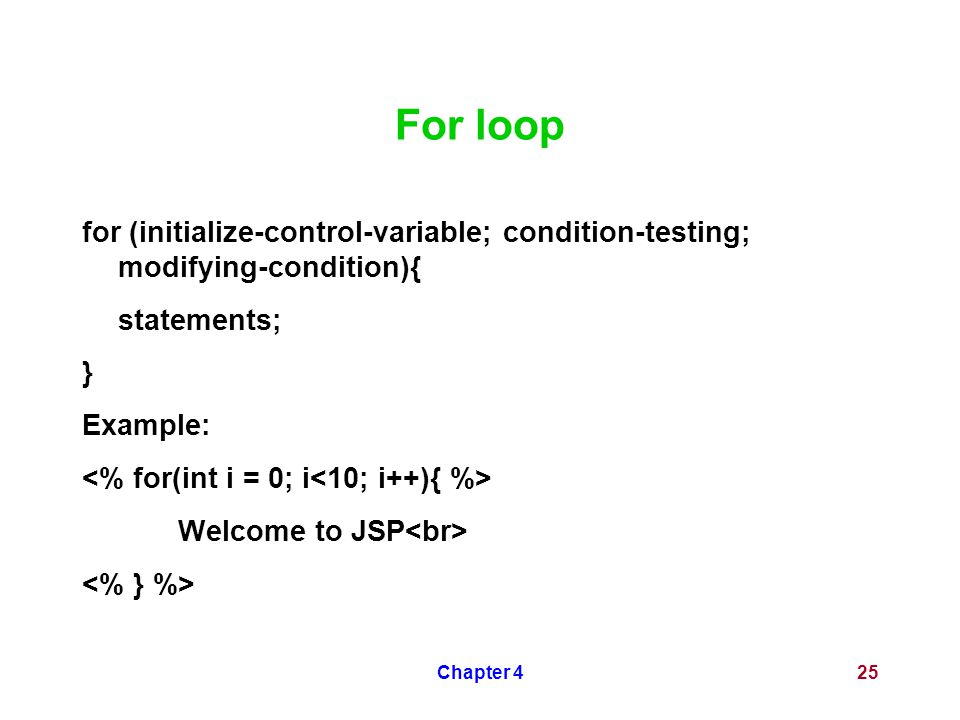 Chapter 425 For loop for (initialize-control-variable; condition-testing; modifying-condition){ statements; } Example: Welcome to JSP