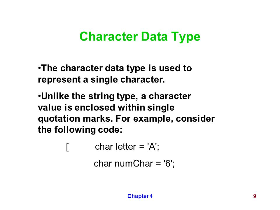 Chapter 49 Character Data Type The character data type is used to represent a single character.