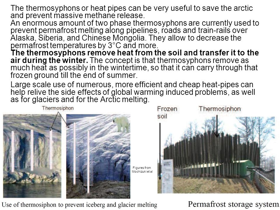 The thermosyphons or heat pipes can be very useful to save the arctic and prevent massive methane release.