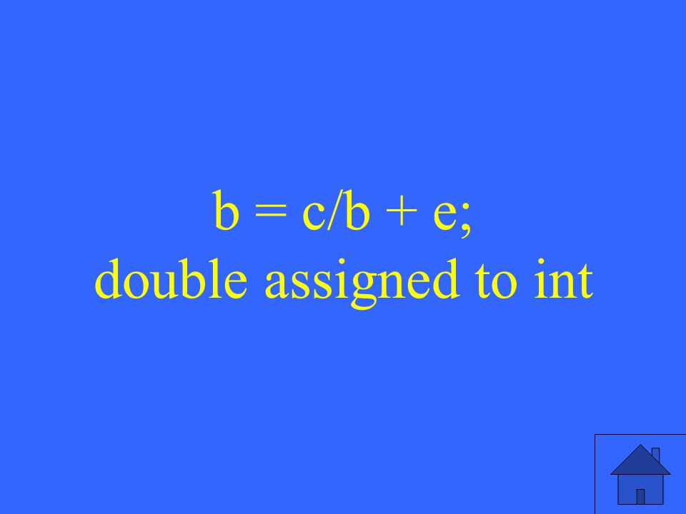 35 b = c/b + e; double assigned to int