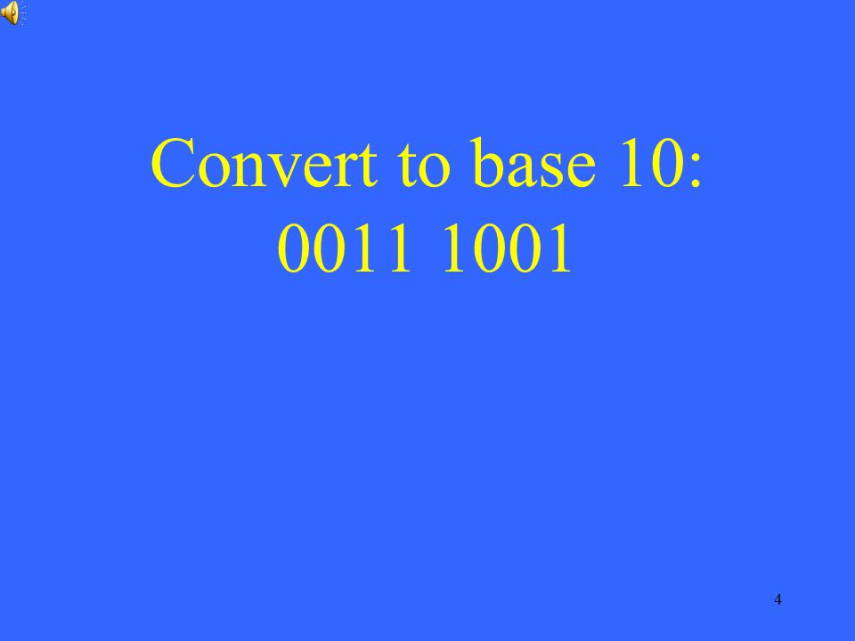 4 Convert to base 10: 0011 1001