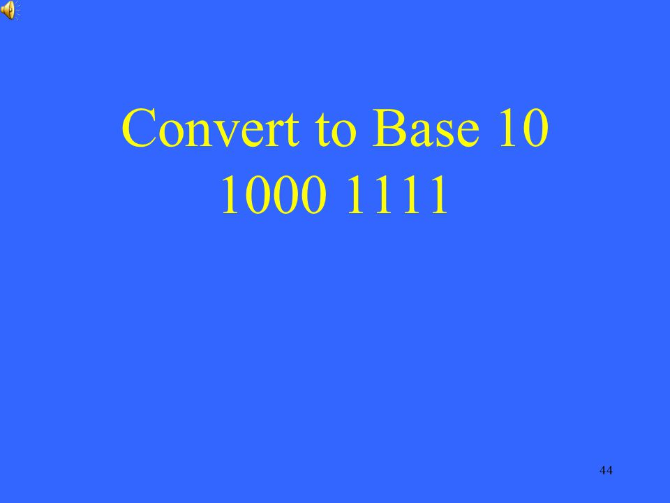 44 Convert to Base 10 1000 1111