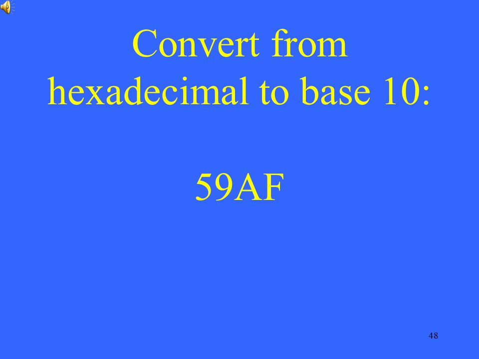 48 Convert from hexadecimal to base 10: 59AF