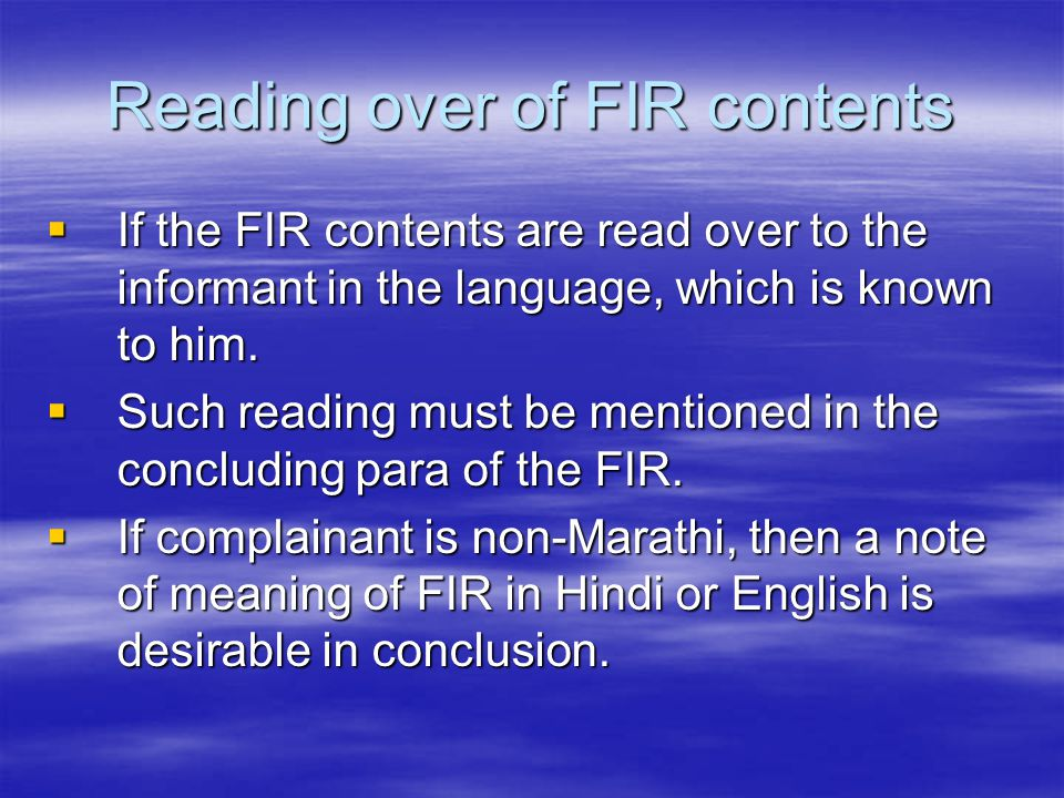 Reading over of FIR contents  If the FIR contents are read over to the informant in the language, which is known to him.  Such reading must be menti
