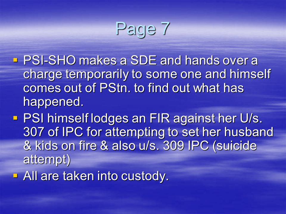 Page 7  PSI-SHO makes a SDE and hands over a charge temporarily to some one and himself comes out of PStn. to find out what has happened.  PSI himse