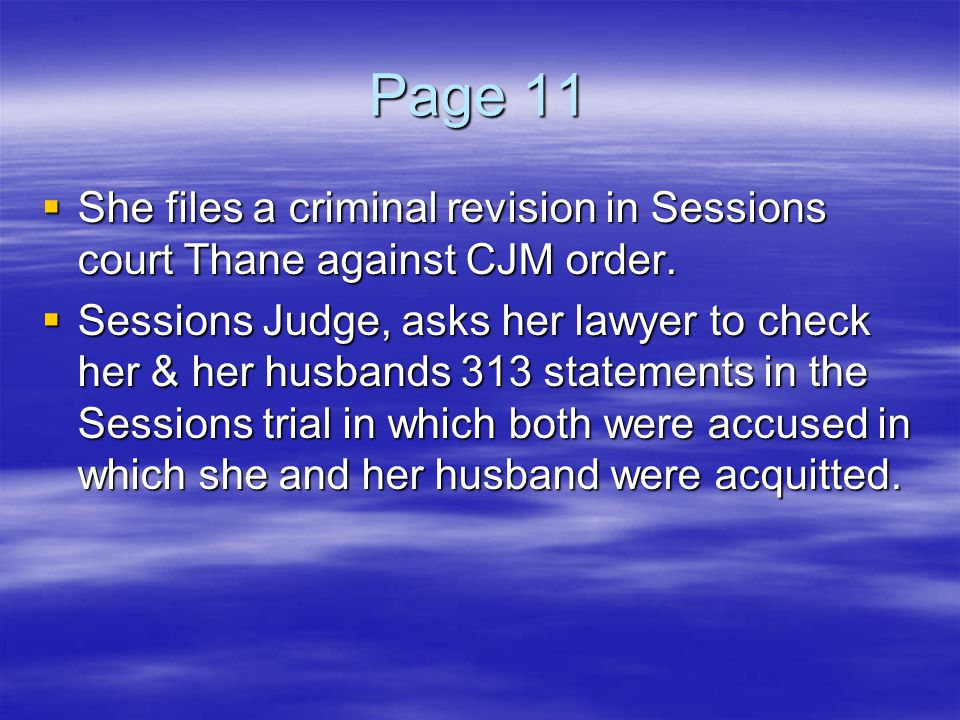 Page 11  She files a criminal revision in Sessions court Thane against CJM order.  Sessions Judge, asks her lawyer to check her & her husbands 313 s