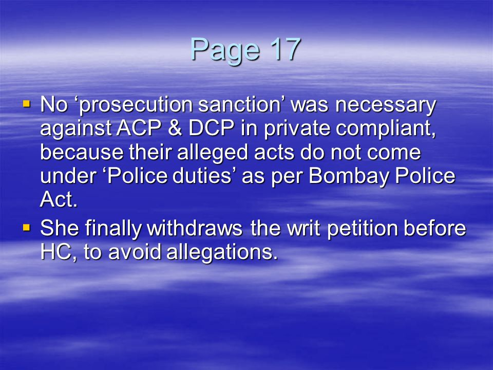 Page 17  No 'prosecution sanction' was necessary against ACP & DCP in private compliant, because their alleged acts do not come under 'Police duties'
