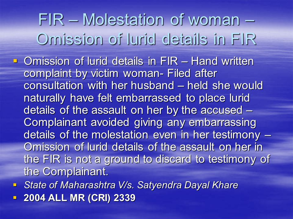 FIR – Molestation of woman – Omission of lurid details in FIR  Omission of lurid details in FIR – Hand written complaint by victim woman- Filed after