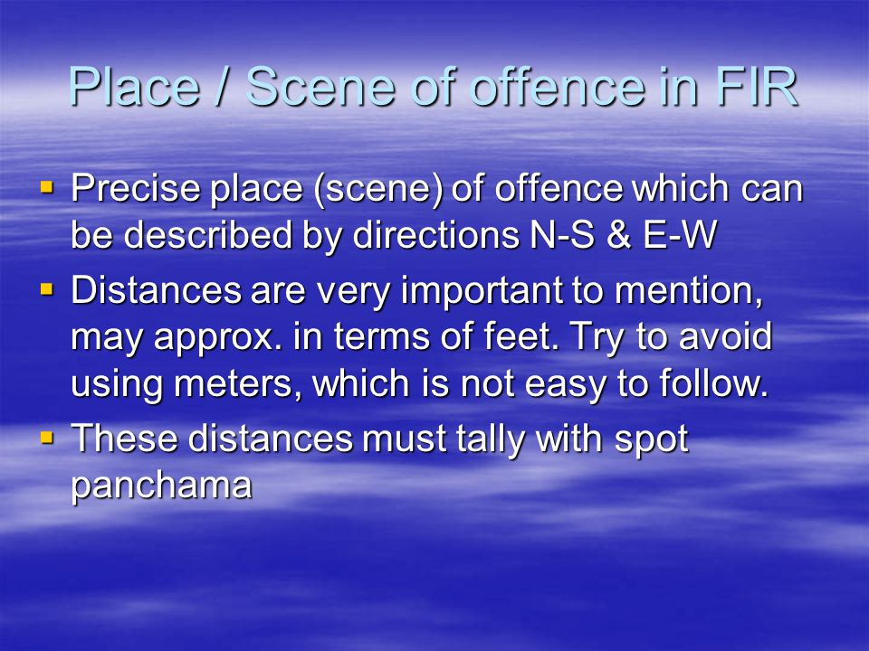 Place / Scene of offence in FIR  Precise place (scene) of offence which can be described by directions N-S & E-W  Distances are very important to me