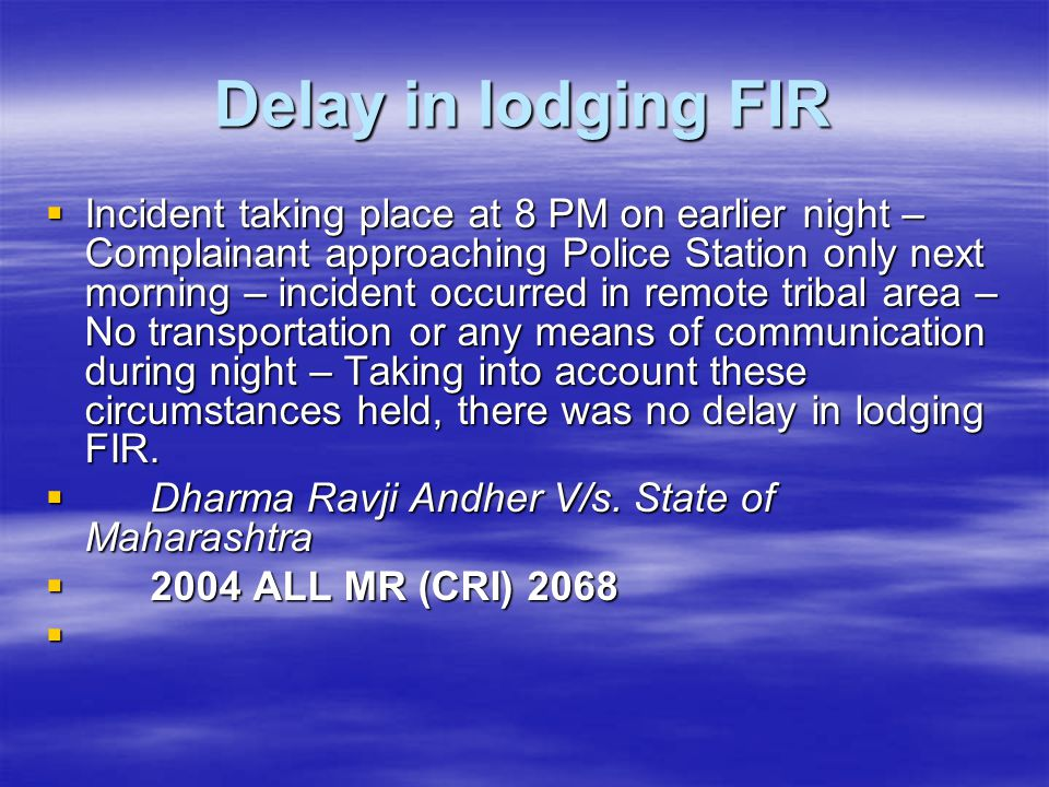 Delay in lodging FIR  Incident taking place at 8 PM on earlier night – Complainant approaching Police Station only next morning – incident occurred i
