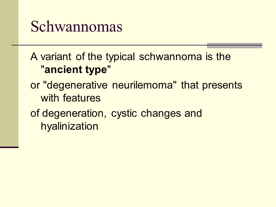 Schwannomas A variant of the typical schwannoma is the