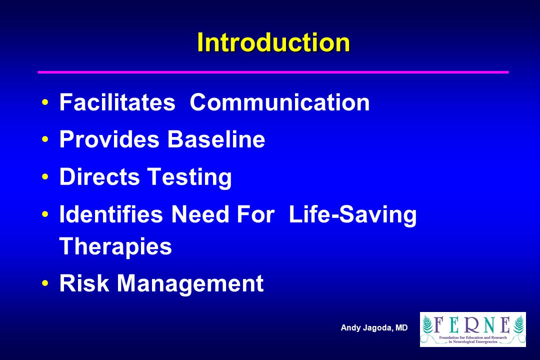 Andy Jagoda, MD Introduction Facilitates Communication Provides Baseline Directs Testing Identifies Need For Life-Saving Therapies Risk Management