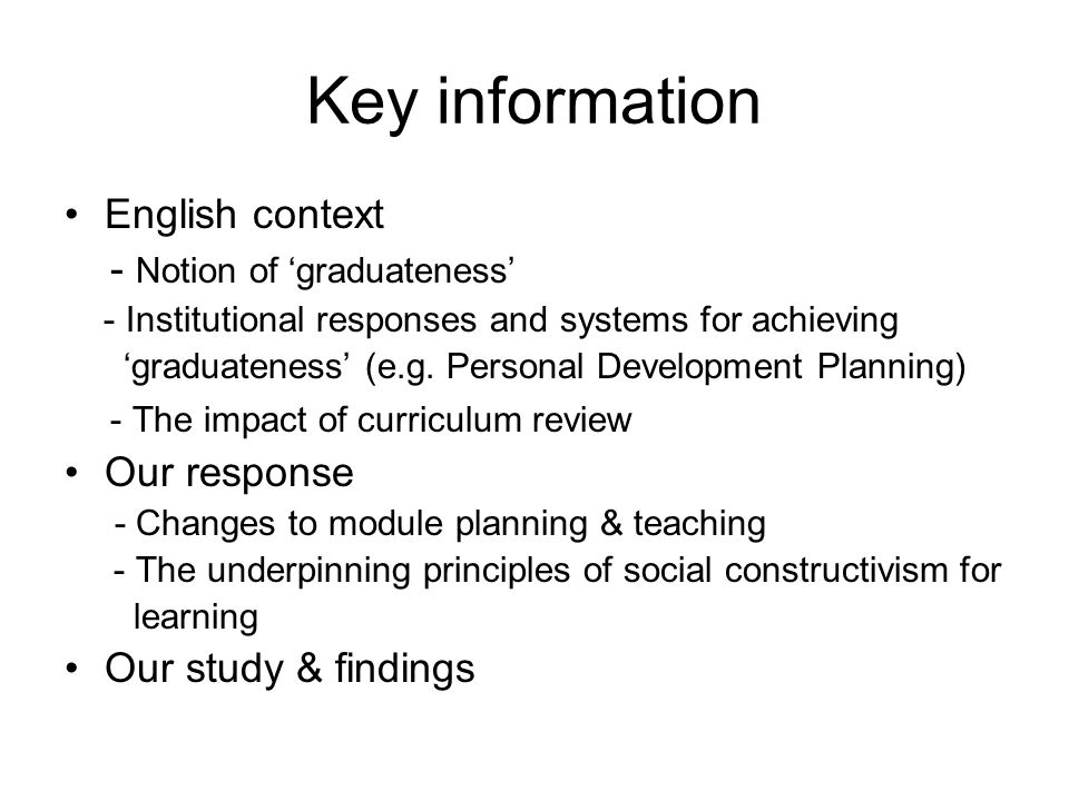 Key information English context - Notion of 'graduateness' - Institutional responses and systems for achieving 'graduateness' (e.g. Personal Developme