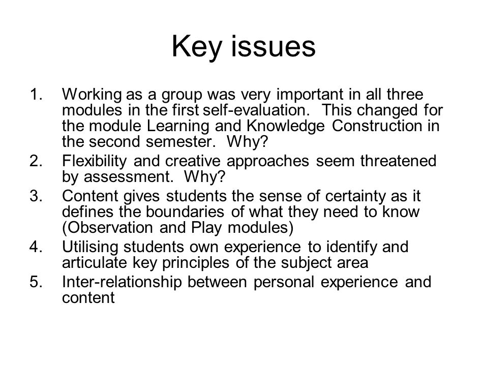 Key issues 1.Working as a group was very important in all three modules in the first self-evaluation. This changed for the module Learning and Knowled