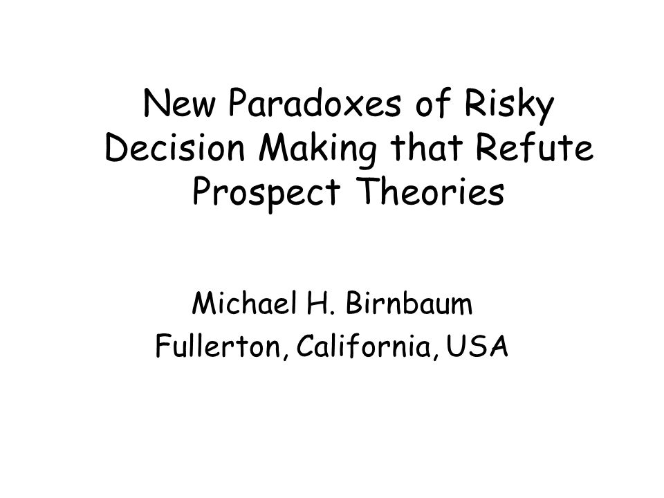 New Paradoxes of Risky Decision Making that Refute Prospect Theories Michael H.