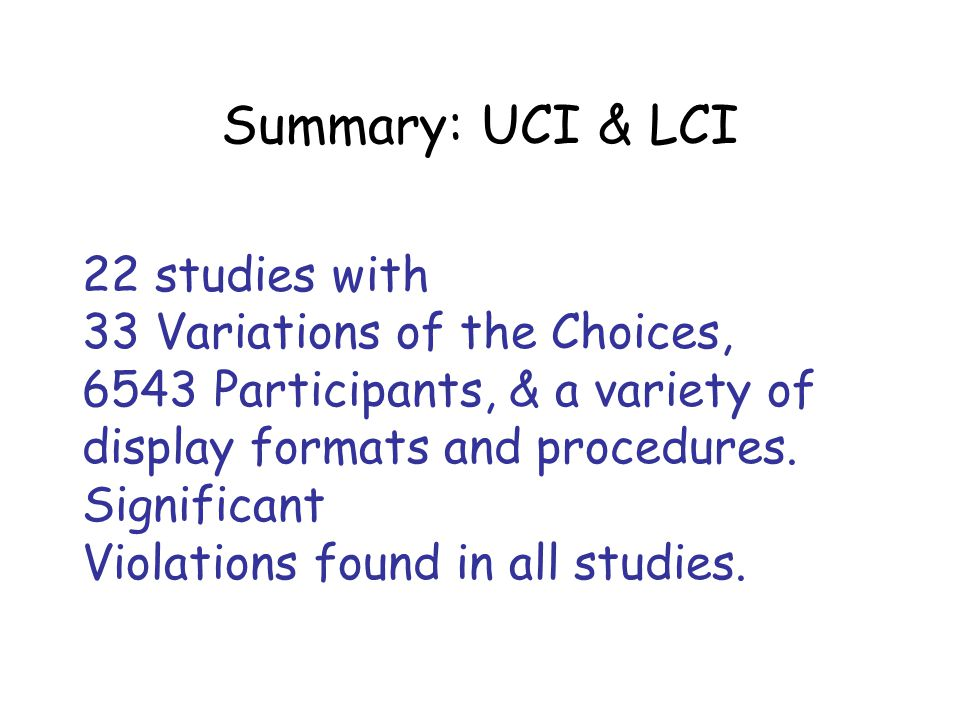 Summary: UCI & LCI 22 studies with 33 Variations of the Choices, 6543 Participants, & a variety of display formats and procedures.