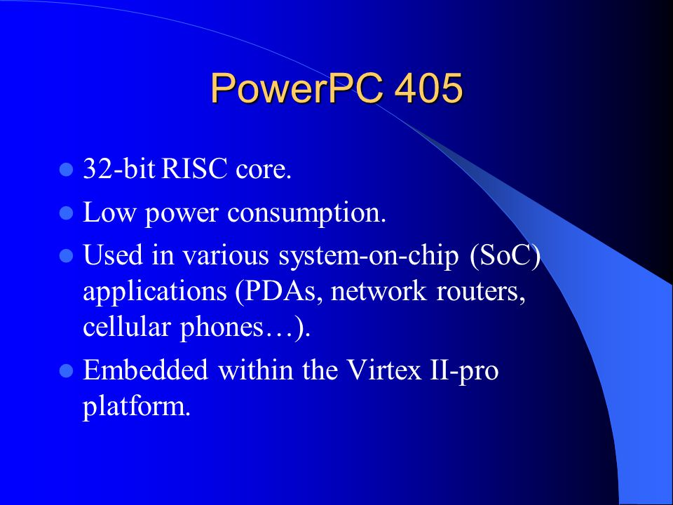 PowerPC 405 32-bit RISC core. Low power consumption.