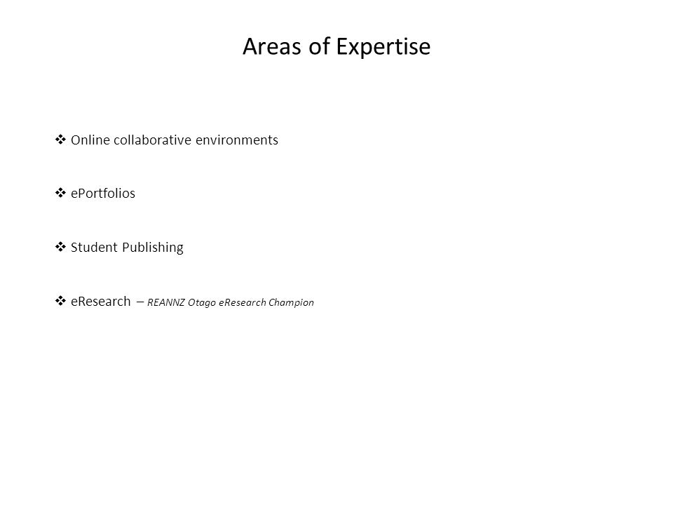  Online collaborative environments  ePortfolios  Student Publishing  eResearch – REANNZ Otago eResearch Champion Areas of Expertise