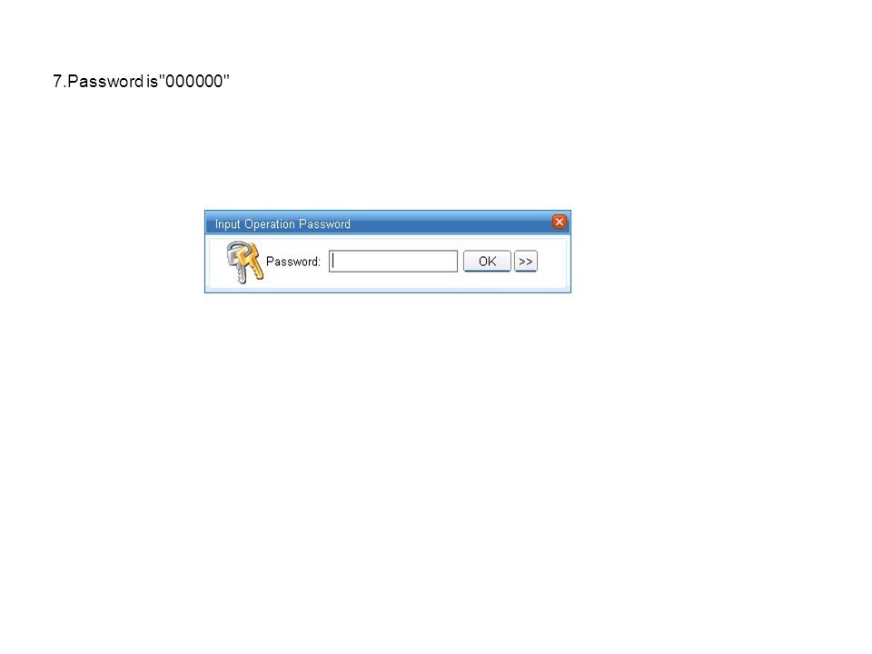 7.Password is 000000