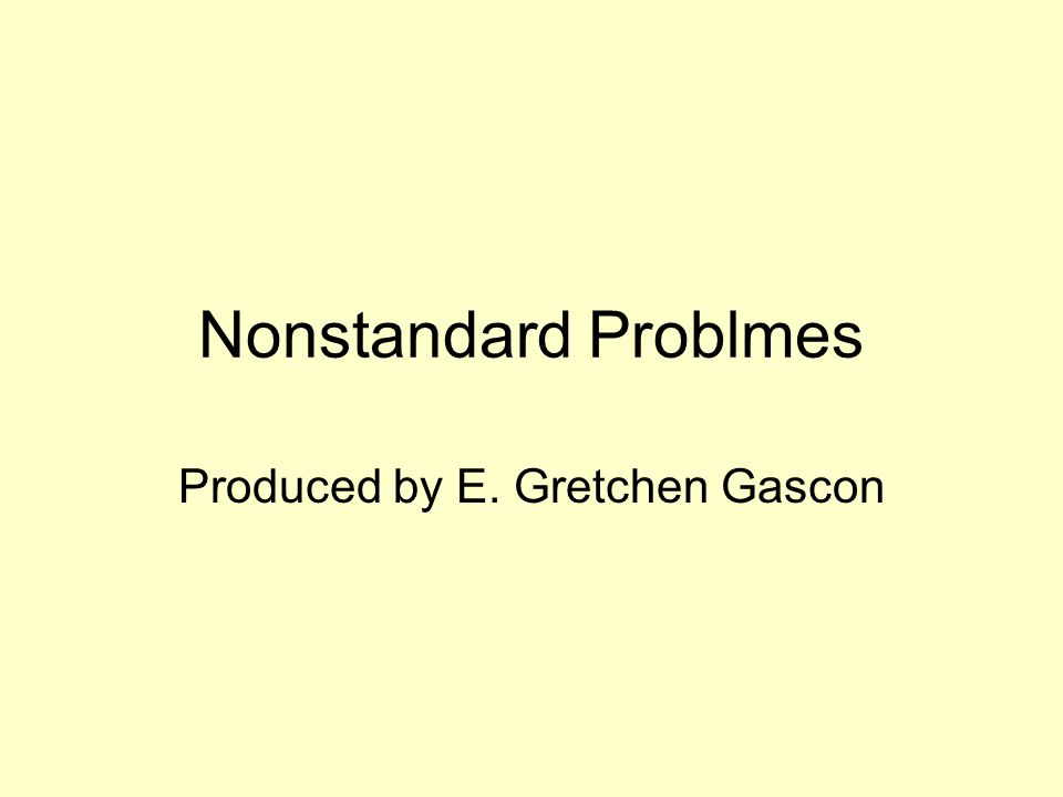 Nonstandard Problmes Produced by E. Gretchen Gascon