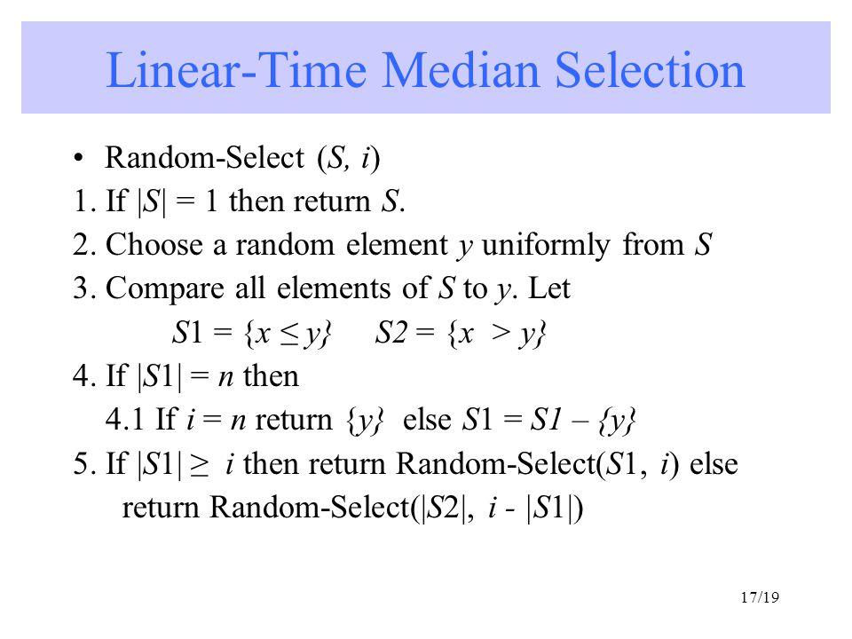 17/19 Random-Select (S, i) 1.If |S| = 1 then return S.