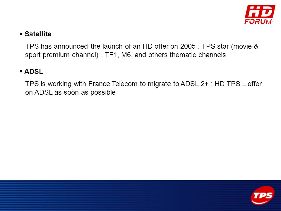  Satellite TPS has announced the launch of an HD offer on 2005 : TPS star (movie & sport premium channel), TF1, M6, and others thematic channels  AD