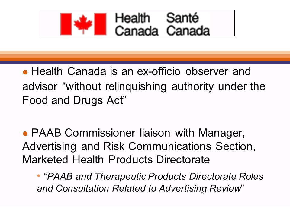 Policy - Direct transfer to Health Canada l Complaints including safety allegations l Complaints about Direct-to-Consumer prescription drug advertising l Complaints about advertising of unapproved products l Noncompliance with PAAB rulings - applies to all companies