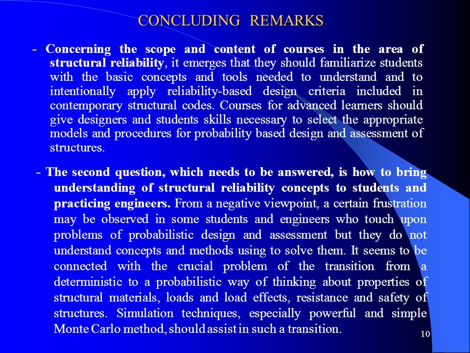 10 CONCLUDING REMARKS - Concerning the scope and content of courses in the area of structural reliability, it emerges that they should familiarize stu