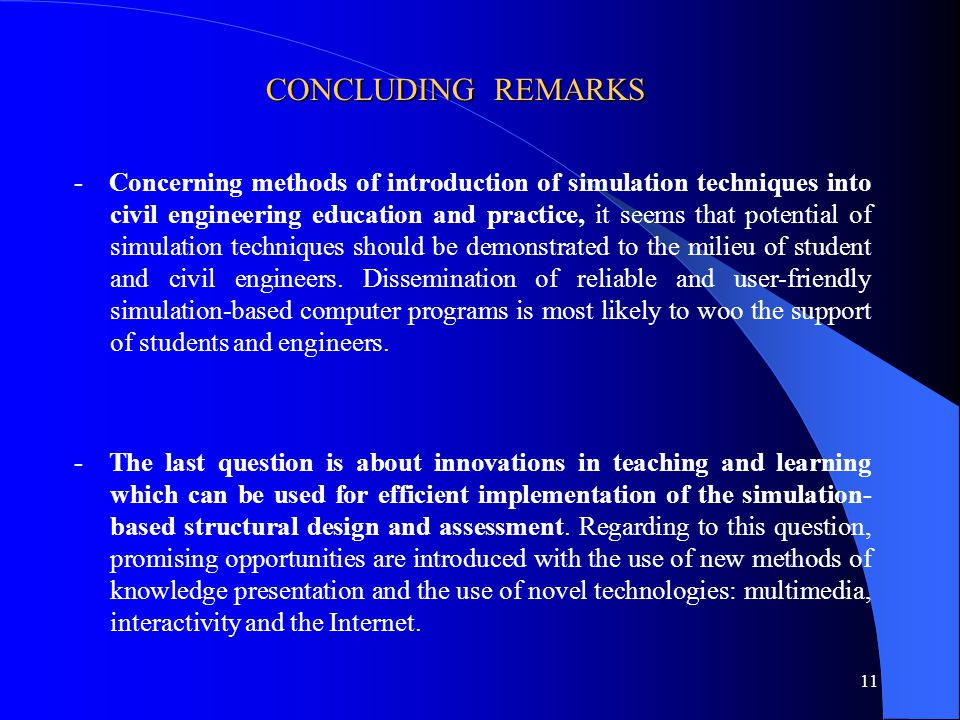 11 CONCLUDING REMARKS - Concerning methods of introduction of simulation techniques into civil engineering education and practice, it seems that poten