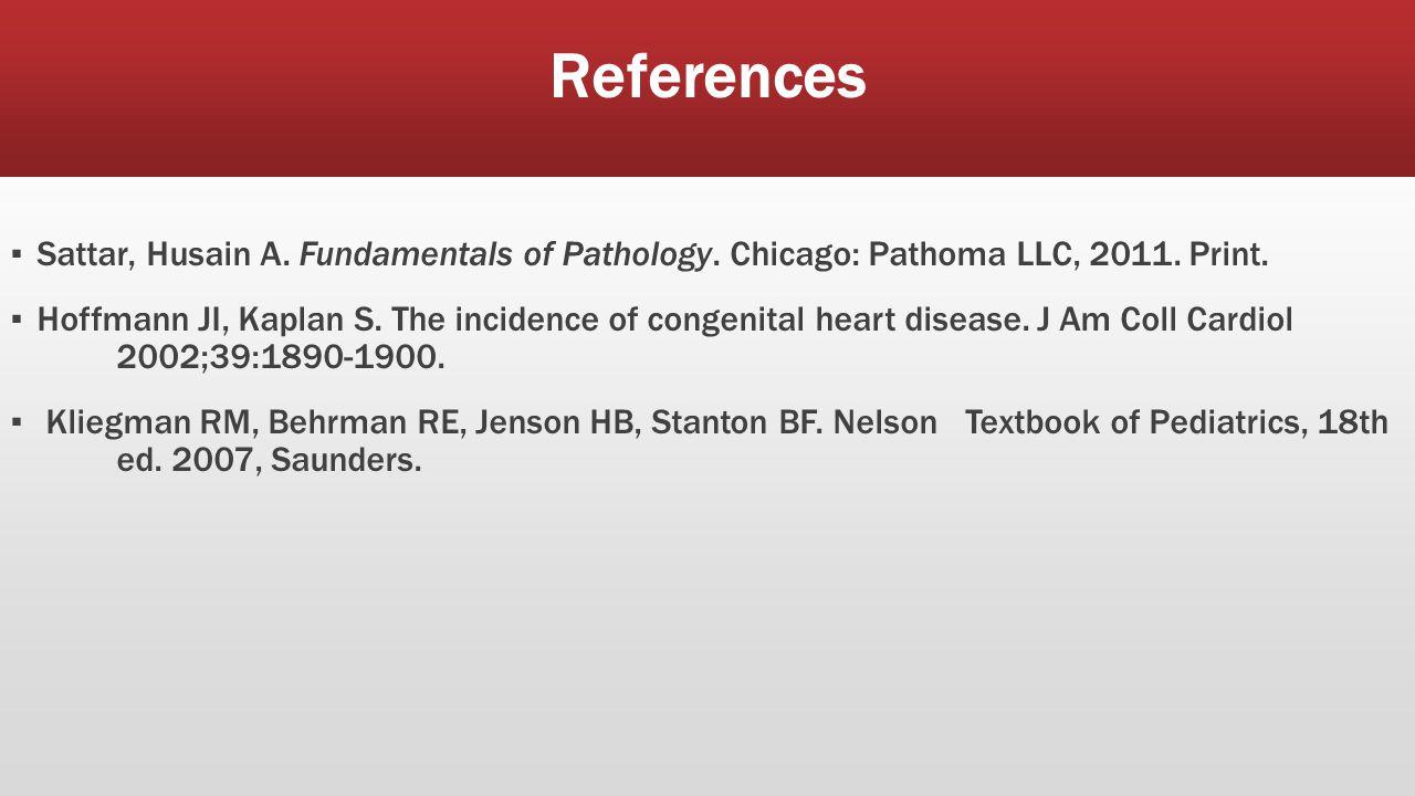 References ▪ Sattar, Husain A. Fundamentals of Pathology.