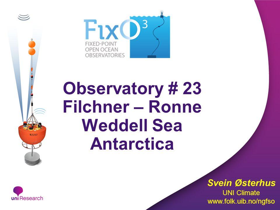 Observatory # 23 Filchner – Ronne Weddell Sea Antarctica Svein Østerhus UNI Climate www.folk.uib.no/ngfso