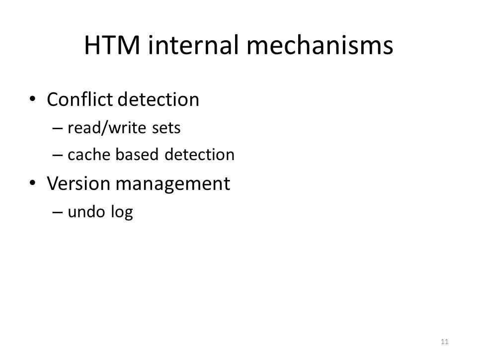 HTM internal mechanisms Conflict detection – read/write sets – cache based detection Version management – undo log 11