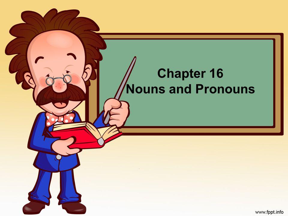 Chapter 16 Nouns and Pronouns