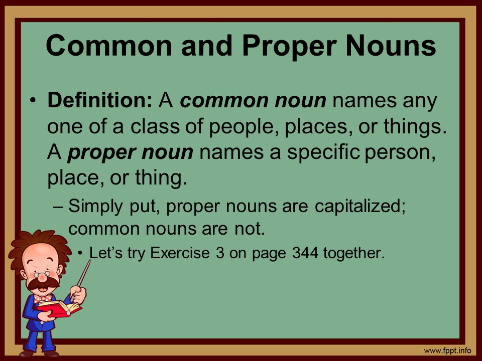 Common and Proper Nouns Definition: A common noun names any one of a class of people, places, or things. A proper noun names a specific person, place,