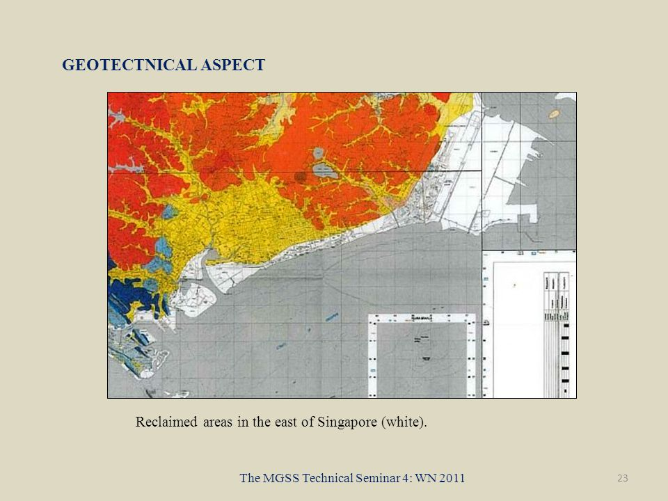 23 The MGSS Technical Seminar 4: WN 2011 GEOTECTNICAL ASPECT Reclaimed areas in the east of Singapore (white).