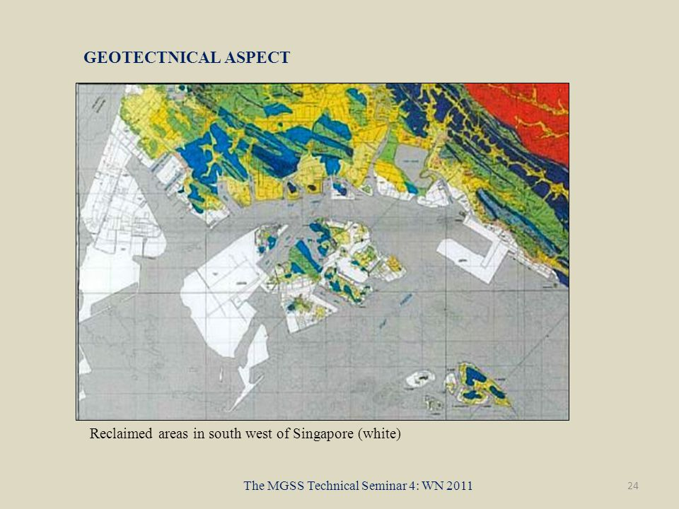 24 The MGSS Technical Seminar 4: WN 2011 GEOTECTNICAL ASPECT Reclaimed areas in south west of Singapore (white)