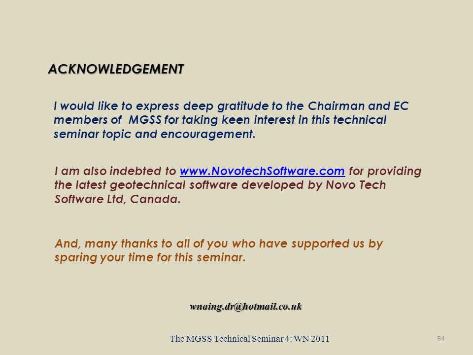 54 The MGSS Technical Seminar 4: WN 2011 ACKNOWLEDGEMENT I would like to express deep gratitude to the Chairman and EC members of MGSS for taking keen interest in this technical seminar topic and encouragement.