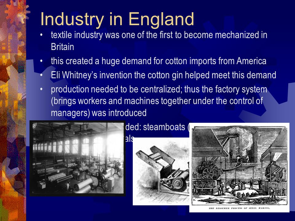 Industry in England textile industry was one of the first to become mechanized in Britain this created a huge demand for cotton imports from America E