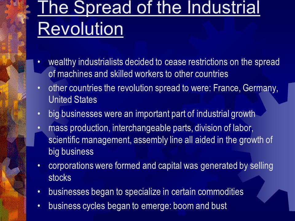 The Spread of the Industrial Revolution wealthy industrialists decided to cease restrictions on the spread of machines and skilled workers to other co