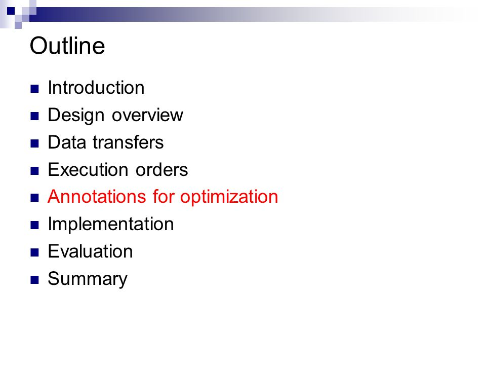 Outline Introduction Design overview Data transfers Execution orders Annotations for optimization Implementation Evaluation Summary