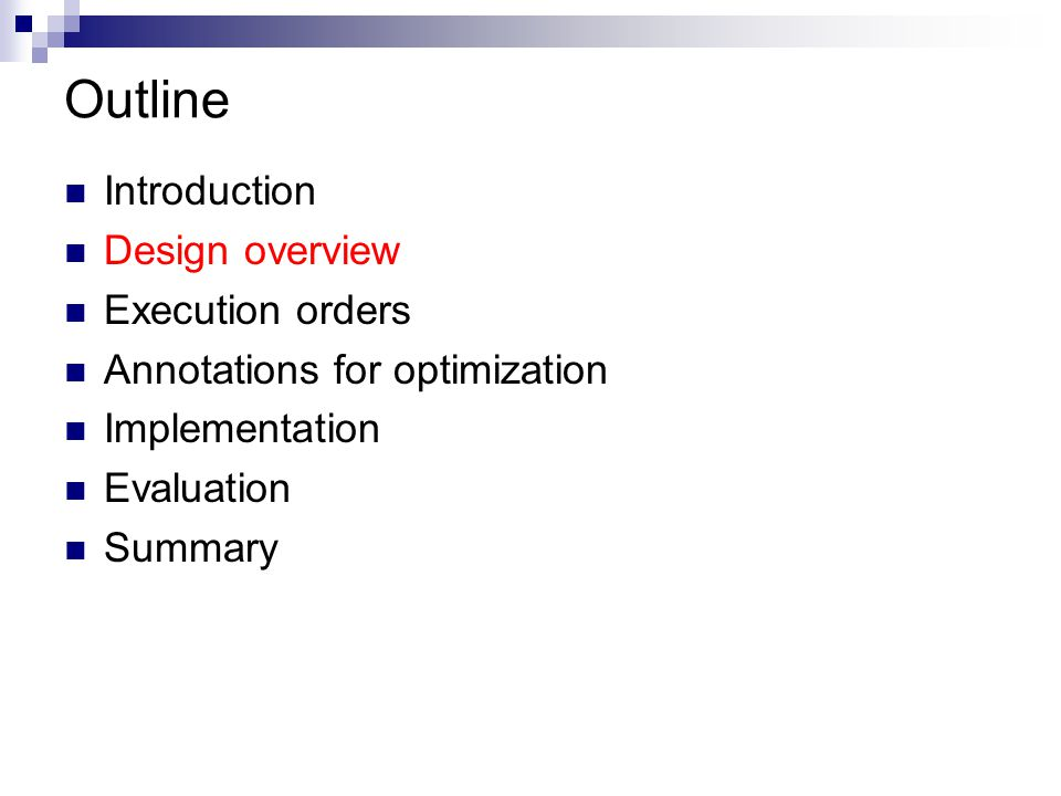 Outline Introduction Design overview Execution orders Annotations for optimization Implementation Evaluation Summary